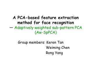 A PCA-based feature extraction method for face recognition   Adaptively weighted sub-pattern PCA Aw-SpPCA
