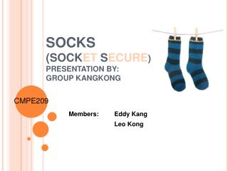 SOCKS  (SOCK ET  S ECURE ) PRESENTATION BY: GROUP KANGKONG