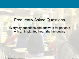 Frequently Asked Questions Everyday questions and answers for patients with an implanted heart rhythm device