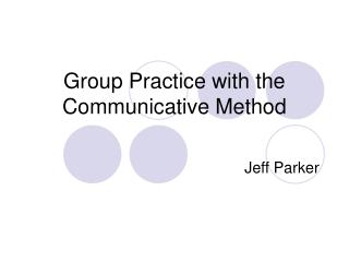 Group Practice with the Communicative Method