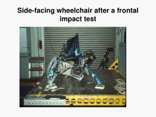 Side-facing wheelchair after a frontal impact test