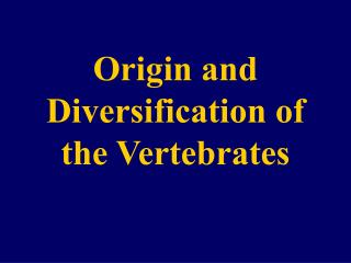 Origin and Diversification of the Vertebrates