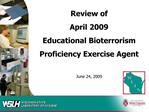 Review of  April 2009 Educational Bioterrorism Proficiency Exercise Agent  June 24, 2009