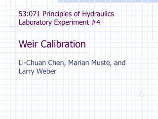 53:071 Principles of Hydraulics Laboratory Experiment #4 Weir Calibration