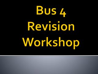 Bus 4  Revision Workshop