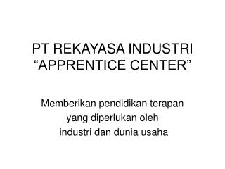 "PT REKAYASA INDUSTRI ""APPRENTICE CENTER"""