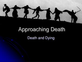 Approaching Death