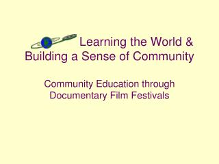 Learning the World &  Building a Sense of Community