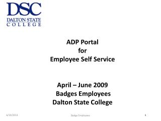 ADP Portal  for Employee Self Service April – June 2009  Badges Employees  Dalton State College