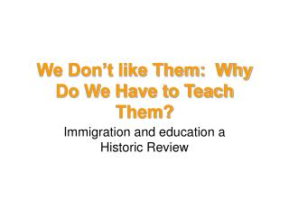 We Don t like Them:  Why Do We Have to Teach Them