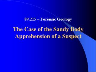 89.215 – Forensic Geology The Case of the Sandy Body Apprehension of a Suspect