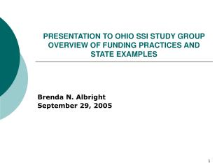 PRESENTATION TO OHIO SSI STUDY GROUP OVERVIEW OF FUNDING PRACTICES AND STATE EXAMPLES