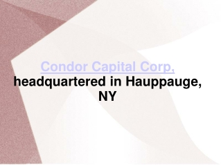 Condor Capital Corp, headquartered in Hauppauge, NY