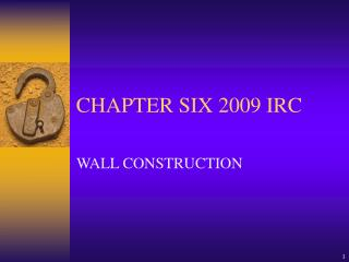 CHAPTER SIX 2009 IRC