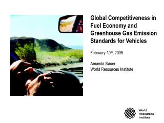 Global Competitiveness in Fuel Economy and Greenhouse Gas Emission Standards for Vehicles February 10 th , 2005 Amanda S