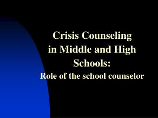 Crisis Counseling  in Middle and High Schools: Role of the school counselor