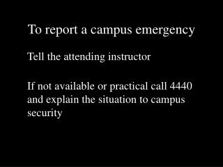 To report a campus emergency