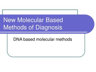 New Molecular Based Methods of Diagnosis