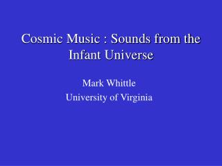 Cosmic Music : Sounds from the Infant Universe
