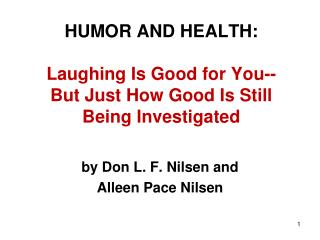HUMOR AND HEALTH: Laughing Is Good for You-- But Just How Good Is Still Being Investigated