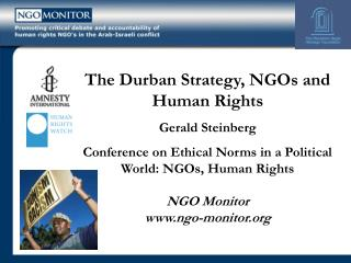 The Durban Strategy, NGOs and Human Rights Gerald Steinberg Conference on Ethical Norms in a Political World: NGOs, Huma