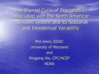 Phil Arkin, ESSIC University of Maryland and Pingping Xie, CPC/NCEP NOAA