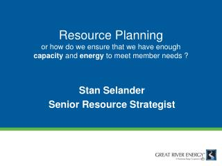 Resource Planning  or how do we ensure that we have enough  capacity  and  energy  to meet member needs ?