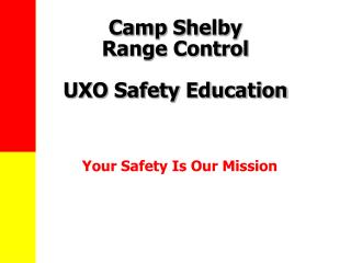 Camp Shelby  Range Control UXO Safety Education