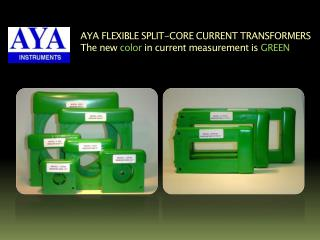 AYA FLEXIBLE SPLIT-CORE CURRENT TRANSFORMERS The new  color  in current measurement is  GREEN
