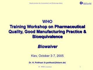 WHO Training Workshop on Pharmaceutical Quality, Good Manufacturing Practice & Bioequivalence Biowaiver