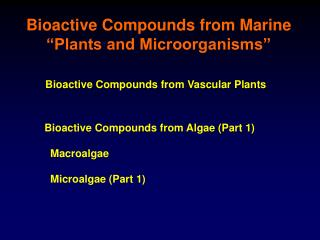 "Bioactive Compounds from Marine ""Plants and Microorganisms"""