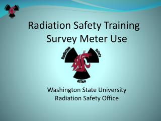 Radiation Safety Training Survey Meter Use Washington State University Radiation Safety Office