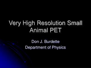 Very High Resolution Small Animal PET