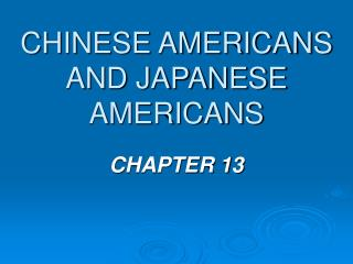 CHINESE AMERICANS AND JAPANESE AMERICANS
