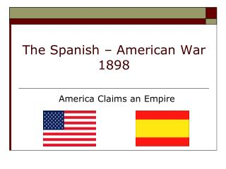 The Spanish – American War 1898