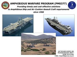 AMPHIBIOUS WARFARE PROGRAM (PMS377) Providing timely and cost-effective solutions  to Amphibious Ship and Air-Cushion As