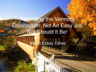 Amending the Vermont Constitution: Not An Easy Job Nor Should It Be!