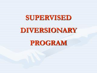 SUPERVISED DIVERSIONARY PROGRAM