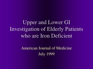Upper and Lower GI Investigation of Elderly Patients who are Iron Deficient