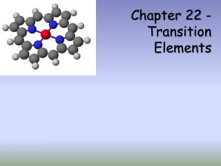 Chapter 22 -  Transition Elements