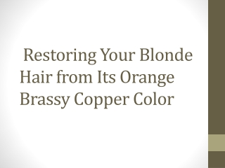 Restoring Your Blonde Hair from Its Orange Brassy Copper Col