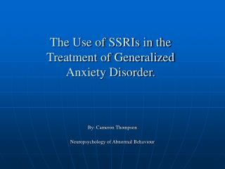 The Use of SSRIs in the  Treatment of Generalized  Anxiety Disorder.