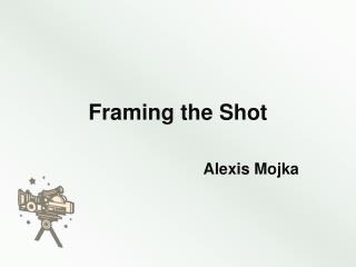 Framing the Shot