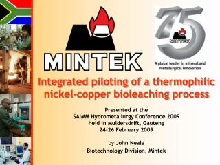 Integrated piloting of a thermophilic nickel-copper bioleaching process Presented at the SAIMM Hydrometallurgy Conferenc