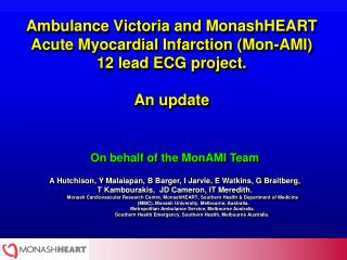 Ambulance Victoria and MonashHEART Acute Myocardial Infarction (Mon-AMI)  12 lead ECG project. An update
