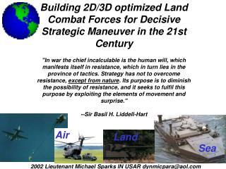 Building 2D/3D optimized Land Combat Forces for Decisive Strategic Maneuver in the 21st Century