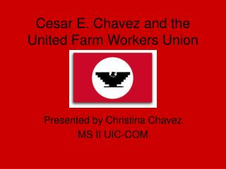 Cesar E. Chavez and the United Farm Workers Union