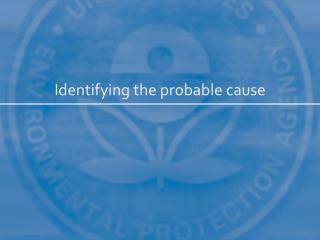 Identifying the probable cause