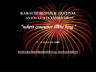 "KARACHI SUMMER  FESTIVAL AN EXCLUSIVE FAMILY SHOW "" where consumer is the king """
