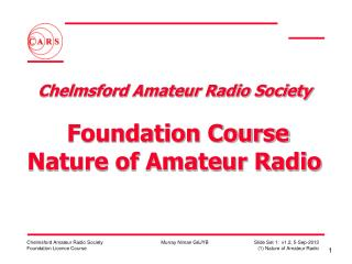 Chelmsford Amateur Radio Society   Foundation Course Nature of Amateur Radio